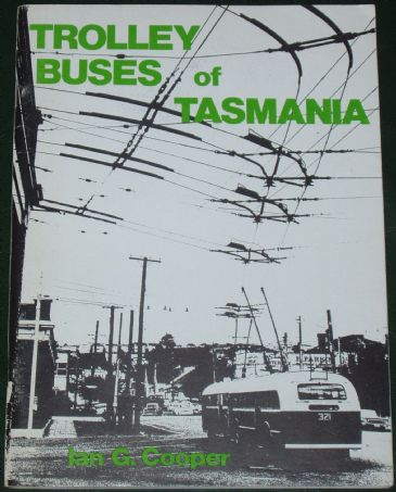 Trolley Buses of Tasmania, by Ian G. Cooper